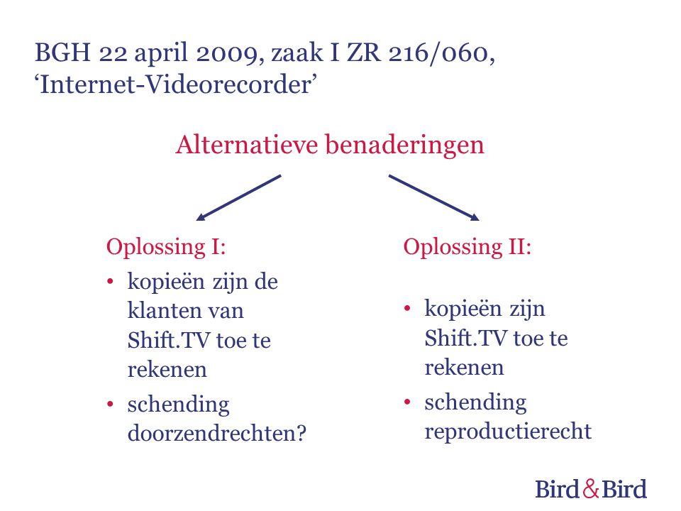 BGH 22 april 2009, zaak I ZR 216/060, 'Internet-Videorecorder' Oplossing I: • kopieën zijn de klanten van Shift.TV toe te rekenen • schending doorzend
