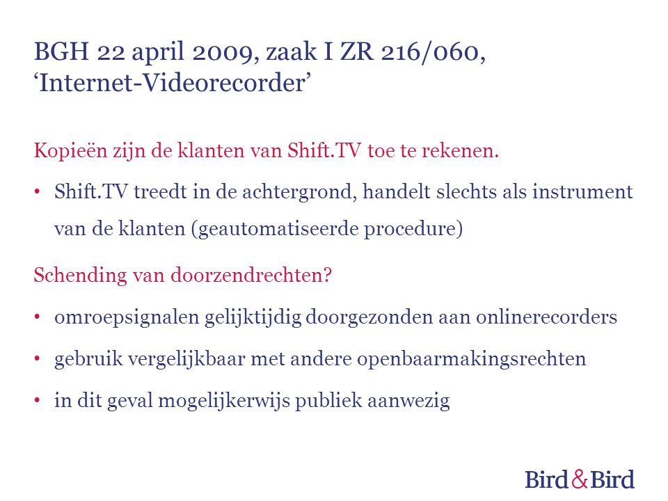 BGH 22 april 2009, zaak I ZR 216/060, 'Internet-Videorecorder' Kopieën zijn de klanten van Shift.TV toe te rekenen. • Shift.TV treedt in de achtergron