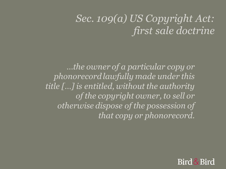 Sec. 109(a) US Copyright Act: first sale doctrine …the owner of a particular copy or phonorecord lawfully made under this title […] is entitled, witho