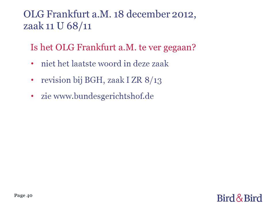 Page 40 OLG Frankfurt a.M. 18 december 2012, zaak 11 U 68/11 Is het OLG Frankfurt a.M. te ver gegaan? • niet het laatste woord in deze zaak • revision