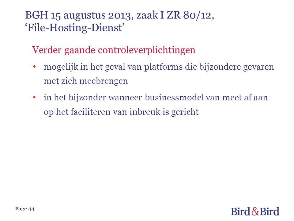 Page 44 BGH 15 augustus 2013, zaak I ZR 80/12, 'File-Hosting-Dienst' Verder gaande controleverplichtingen • mogelijk in het geval van platforms die bi