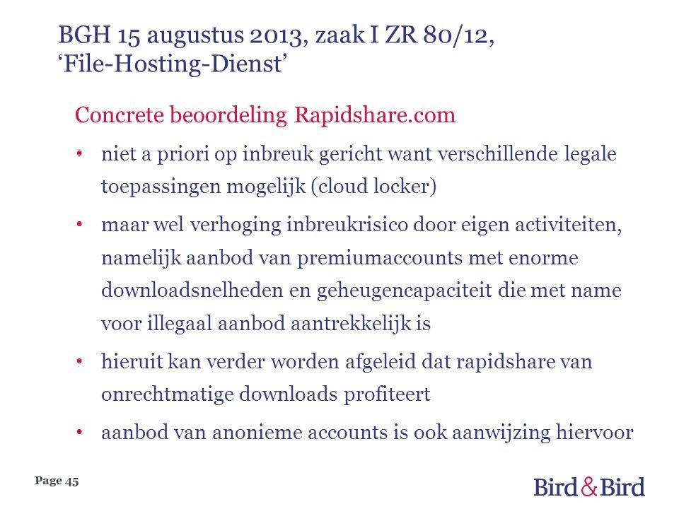 Page 45 BGH 15 augustus 2013, zaak I ZR 80/12, 'File-Hosting-Dienst' Concrete beoordeling Rapidshare.com • niet a priori op inbreuk gericht want versc