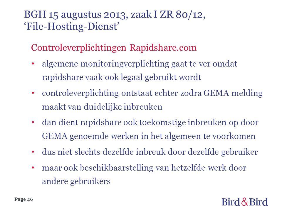 Page 46 BGH 15 augustus 2013, zaak I ZR 80/12, 'File-Hosting-Dienst' Controleverplichtingen Rapidshare.com • algemene monitoringverplichting gaat te v