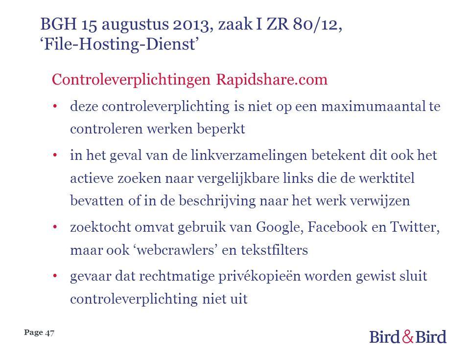 Page 47 BGH 15 augustus 2013, zaak I ZR 80/12, 'File-Hosting-Dienst' Controleverplichtingen Rapidshare.com • deze controleverplichting is niet op een