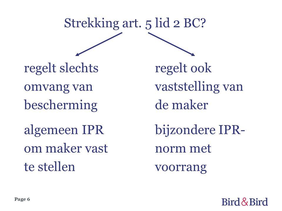 Page 6 Strekking art. 5 lid 2 BC? regelt slechts omvang van bescherming algemeen IPR om maker vast te stellen regelt ook vaststelling van de maker bij