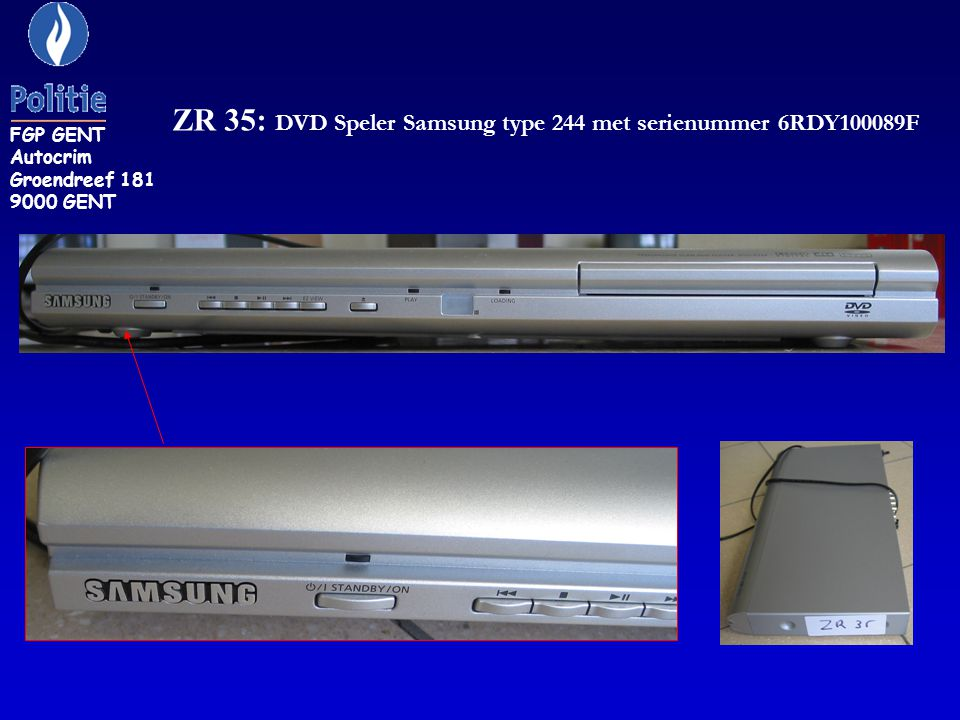 ZR 35: DVD Speler Samsung type 244 met serienummer 6RDY100089F FGP GENT Autocrim Groendreef 181 9000 GENT