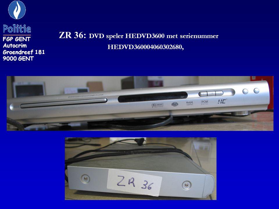 ZR 36: DVD speler HEDVD3600 met serienummer HEDVD360004060302680, FGP GENT Autocrim Groendreef 181 9000 GENT