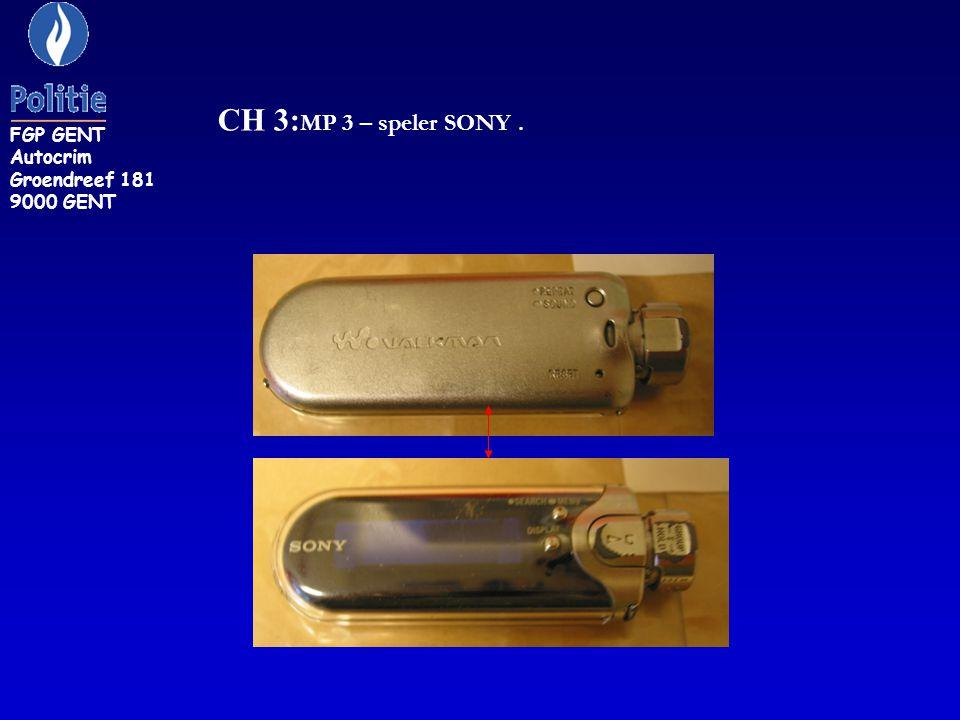 CH 3: MP 3 – speler SONY. FGP GENT Autocrim Groendreef 181 9000 GENT