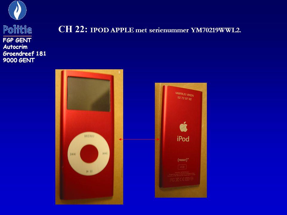 CH 22: IPOD APPLE met serienummer YM70219WWL2. FGP GENT Autocrim Groendreef 181 9000 GENT