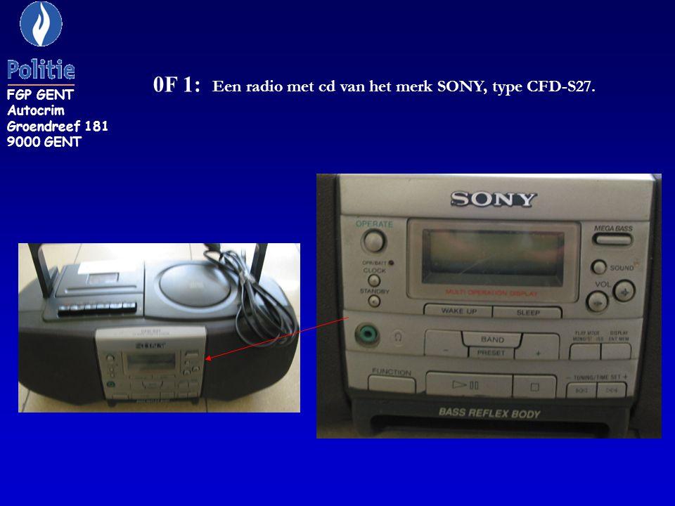 0F 1: Een radio met cd van het merk SONY, type CFD-S27. FGP GENT Autocrim Groendreef 181 9000 GENT