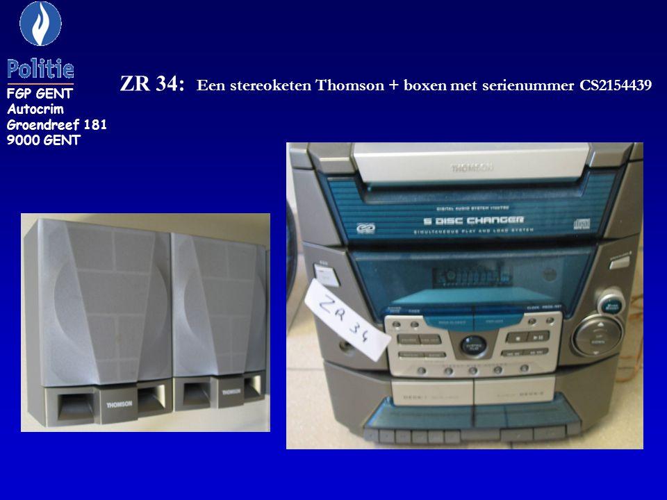 ZR 34: Een stereoketen Thomson + boxen met serienummer CS2154439 FGP GENT Autocrim Groendreef 181 9000 GENT