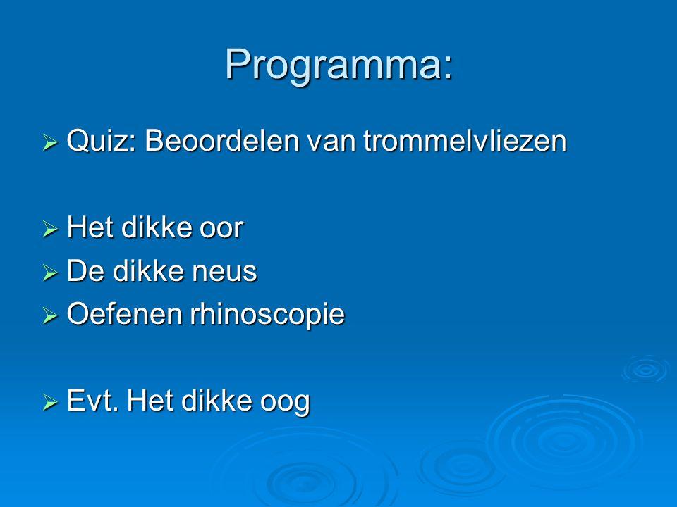 Programma:  Quiz: Beoordelen van trommelvliezen  Het dikke oor  De dikke neus  Oefenen rhinoscopie  Evt. Het dikke oog