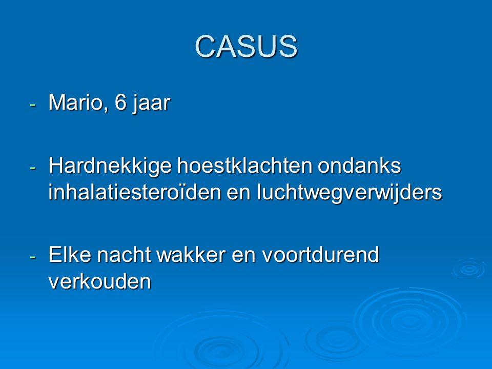 CASUS - Mario, 6 jaar - Hardnekkige hoestklachten ondanks inhalatiesteroïden en luchtwegverwijders - Elke nacht wakker en voortdurend verkouden
