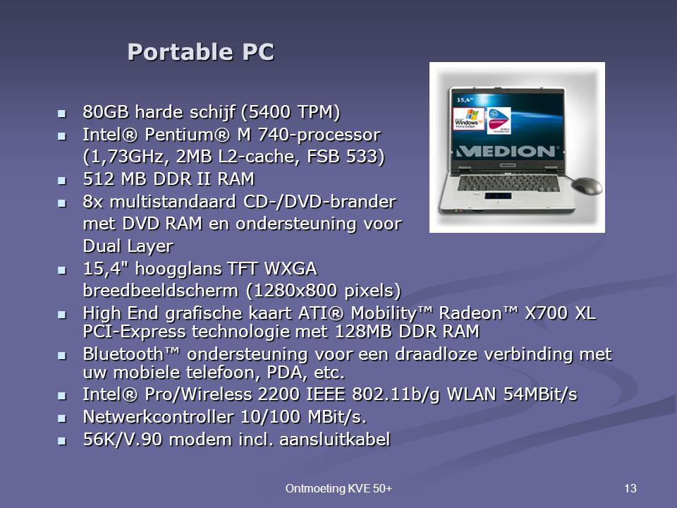 13Ontmoeting KVE 50+  80GB harde schijf (5400 TPM)  Intel® Pentium® M 740-processor (1,73GHz, 2MB L2-cache, FSB 533)  512 MB DDR II RAM  8x multis