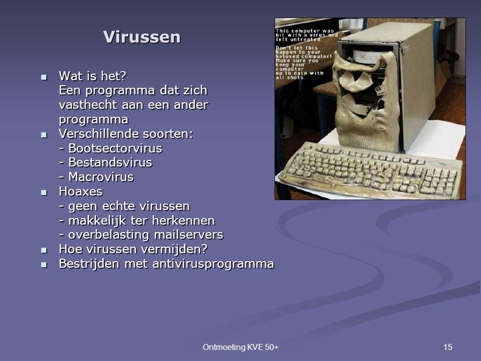 15Ontmoeting KVE 50+  Wat is het? Een programma dat zich vasthecht aan een ander programma  Verschillende soorten: - Bootsectorvirus - Bestandsvirus