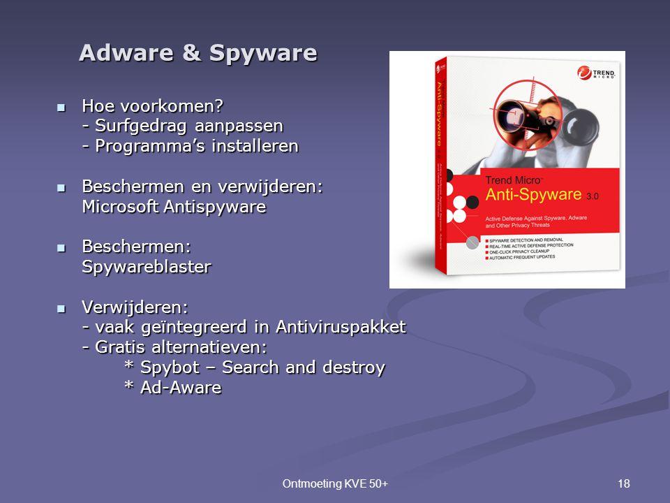 18Ontmoeting KVE 50+  Hoe voorkomen? - Surfgedrag aanpassen - Programma's installeren  Beschermen en verwijderen: Microsoft Antispyware  Beschermen