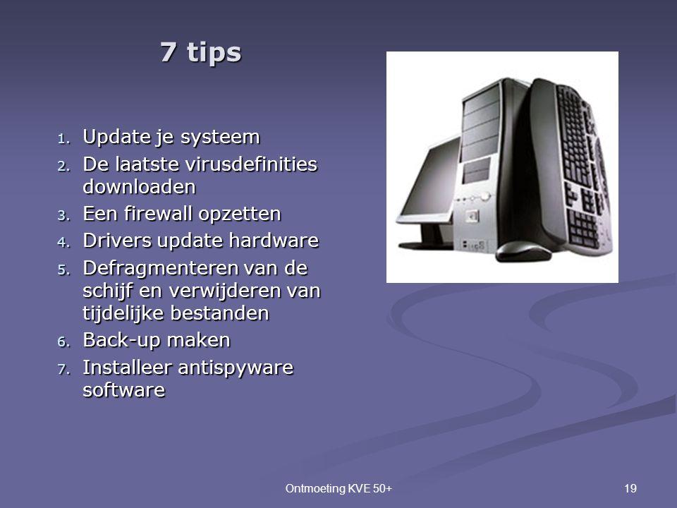 19Ontmoeting KVE 50+ 1. Update je systeem 2. De laatste virusdefinities downloaden 3. Een firewall opzetten 4. Drivers update hardware 5. Defragmenter
