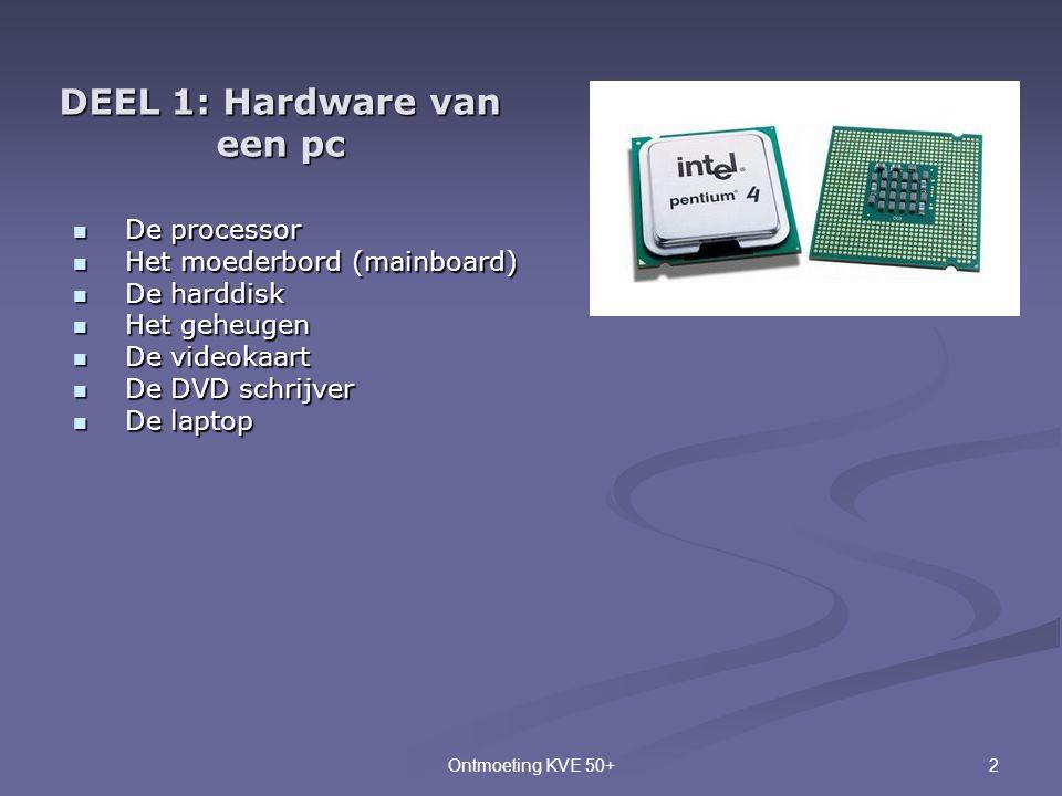 2Ontmoeting KVE 50+ DEEL 1: Hardware van een pc  De processor  Het moederbord (mainboard)  De harddisk  Het geheugen  De videokaart  De DVD schr