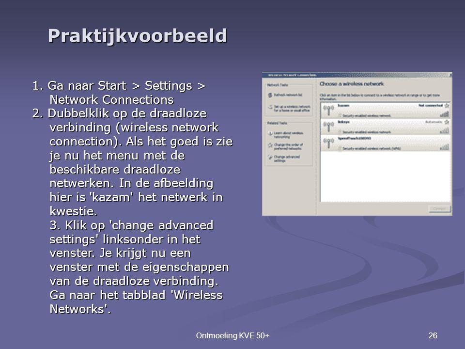 26Ontmoeting KVE 50+ Praktijkvoorbeeld 1. Ga naar Start > Settings > Network Connections 2. Dubbelklik op de draadloze verbinding (wireless network co