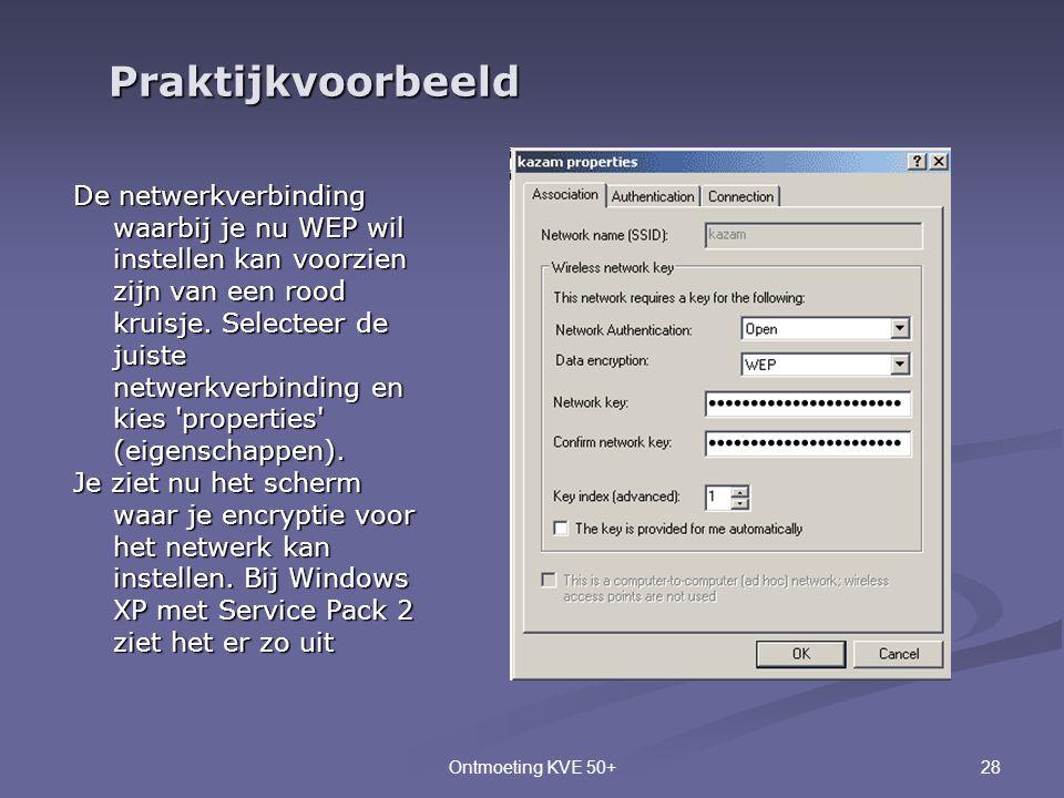28Ontmoeting KVE 50+ Praktijkvoorbeeld De netwerkverbinding waarbij je nu WEP wil instellen kan voorzien zijn van een rood kruisje. Selecteer de juist
