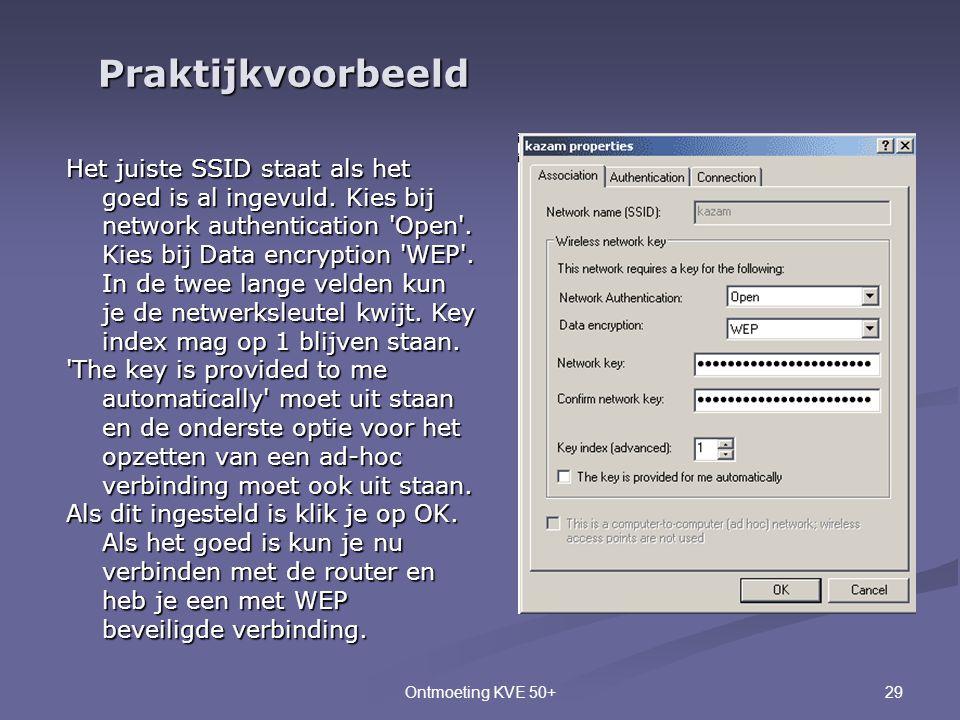 29Ontmoeting KVE 50+ Praktijkvoorbeeld Het juiste SSID staat als het goed is al ingevuld. Kies bij network authentication 'Open'. Kies bij Data encryp