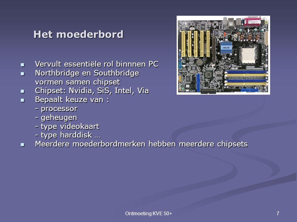 7Ontmoeting KVE 50+ Het moederbord  Vervult essentiële rol binnnen PC  Northbridge en Southbridge vormen samen chipset  Chipset: Nvidia, SiS, Intel