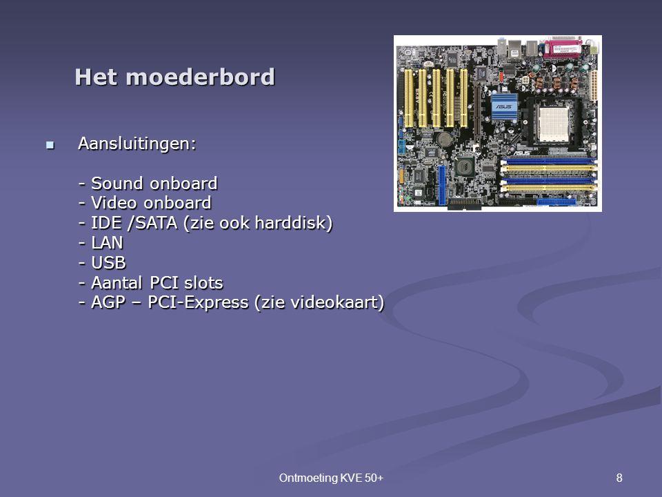 8Ontmoeting KVE 50+ Het moederbord  Aansluitingen: - Sound onboard - Video onboard - IDE /SATA (zie ook harddisk) - LAN - USB - Aantal PCI slots - AG