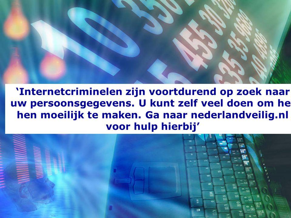 'Internetcriminelen zijn voortdurend op zoek naar uw persoonsgegevens. U kunt zelf veel doen om het hen moeilijk te maken. Ga naar nederlandveilig.nl