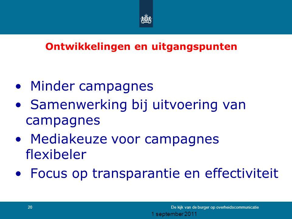 1 september 2011 De kijk van de burger op overheidscommunicatie20 Ontwikkelingen en uitgangspunten • Minder campagnes • Samenwerking bij uitvoering va