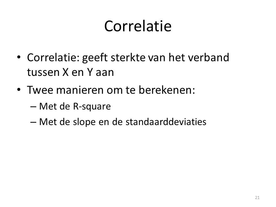 Correlatie • Correlatie: geeft sterkte van het verband tussen X en Y aan • Twee manieren om te berekenen: – Met de R-square – Met de slope en de stand
