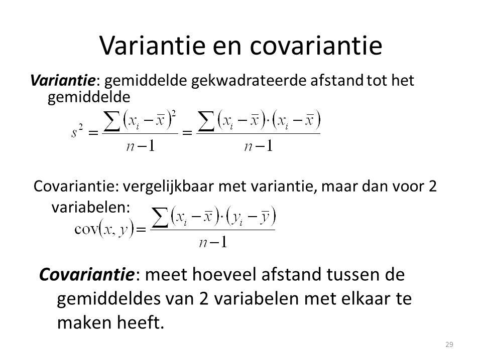 Variantie en covariantie Variantie: gemiddelde gekwadrateerde afstand tot het gemiddelde Covariantie: vergelijkbaar met variantie, maar dan voor 2 var
