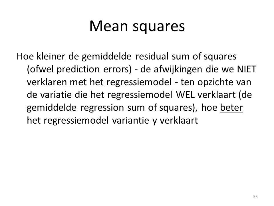 Mean squares Hoe kleiner de gemiddelde residual sum of squares (ofwel prediction errors) - de afwijkingen die we NIET verklaren met het regressiemodel