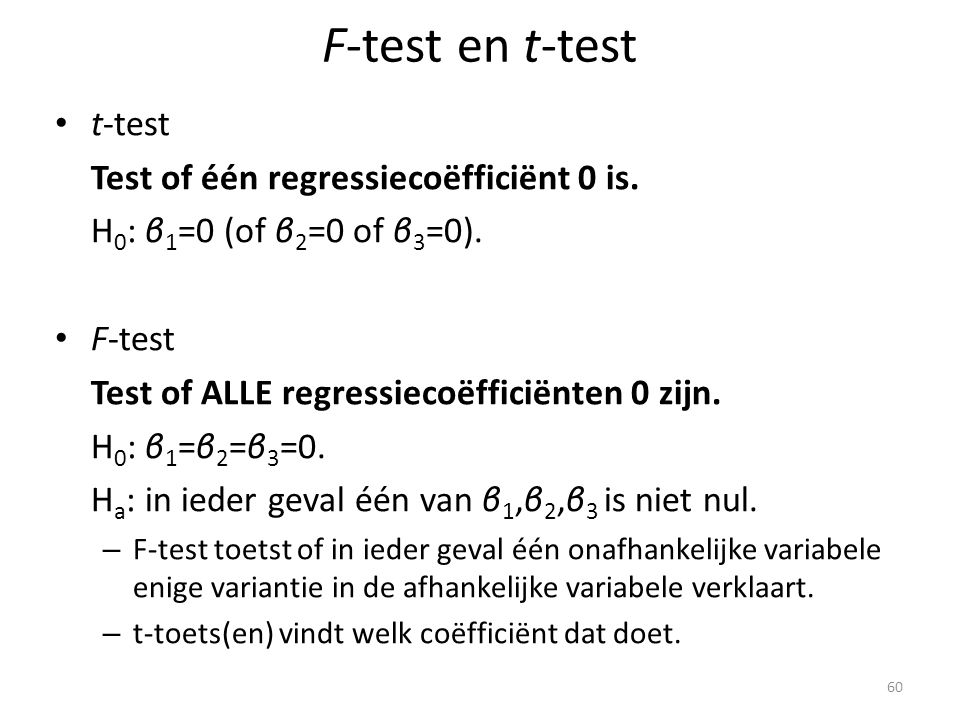F-test en t-test • t-test Test of één regressiecoëfficiënt 0 is.