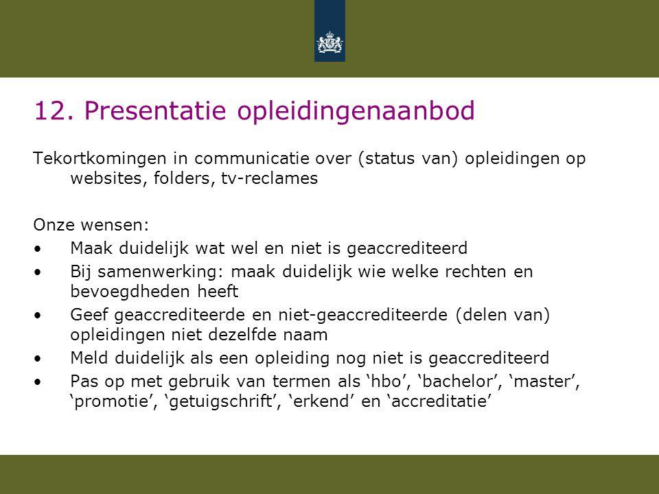 12. Presentatie opleidingenaanbod Tekortkomingen in communicatie over (status van) opleidingen op websites, folders, tv-reclames Onze wensen: •Maak du
