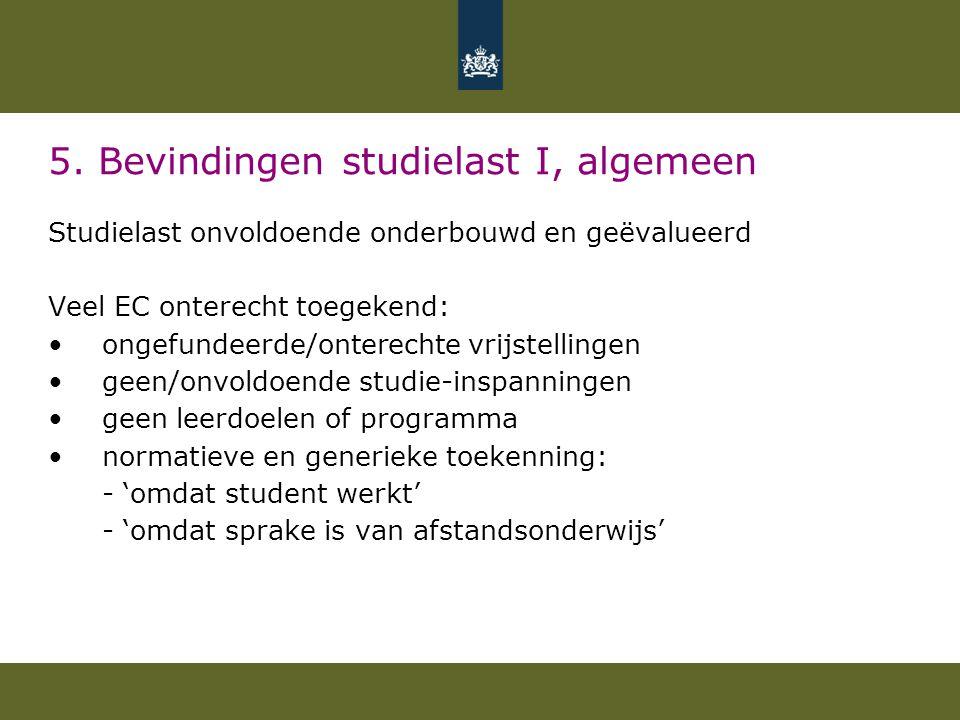 5. Bevindingen studielast I, algemeen Studielast onvoldoende onderbouwd en geëvalueerd Veel EC onterecht toegekend: •ongefundeerde/onterechte vrijstel