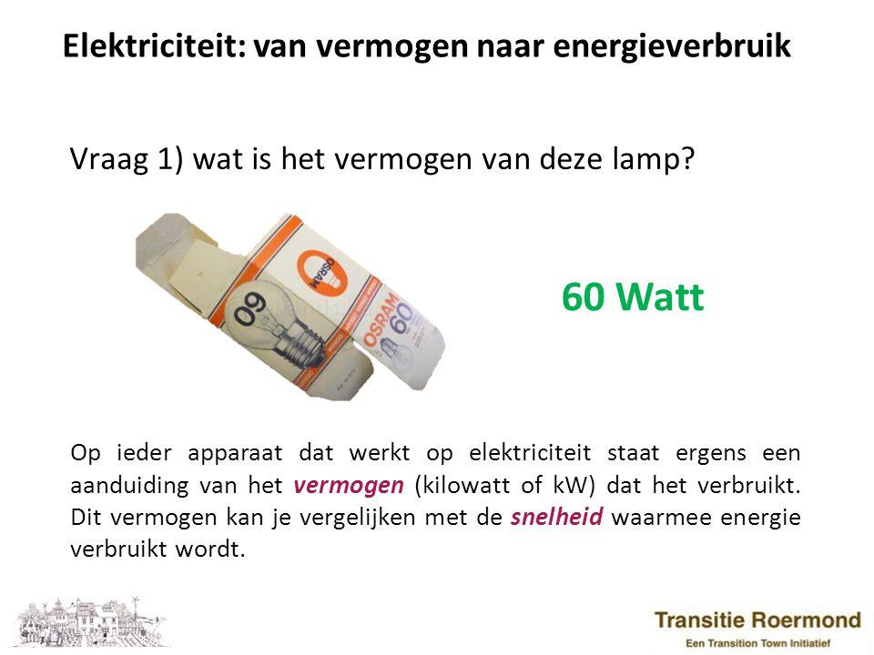5 Elektriciteit: van vermogen naar energieverbruik Vraag 2) hoeveel energie heeft deze lamp gebruikt wanneer deze 1 uur aan staat.