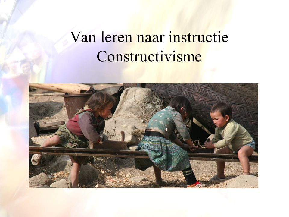 Vygotsky: instructie als 'mediation' •Mediation: anderen mediëren in het proces van inter- naar intrapersoonlijke kennis •Gebruik van tools