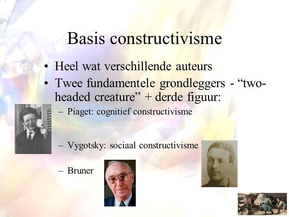 """Basis constructivisme •Heel wat verschillende auteurs •Twee fundamentele grondleggers - """"two- headed creature"""" + derde figuur: –Piaget: cognitief cons"""