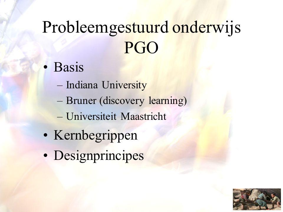 Probleemgestuurd onderwijs PGO •Basis –Indiana University –Bruner (discovery learning) –Universiteit Maastricht •Kernbegrippen •Designprincipes