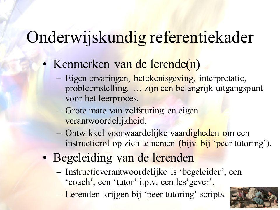 Onderwijskundig referentiekader •Kenmerken van de lerende(n) –Eigen ervaringen, betekenisgeving, interpretatie, probleemstelling, … zijn een belangrij