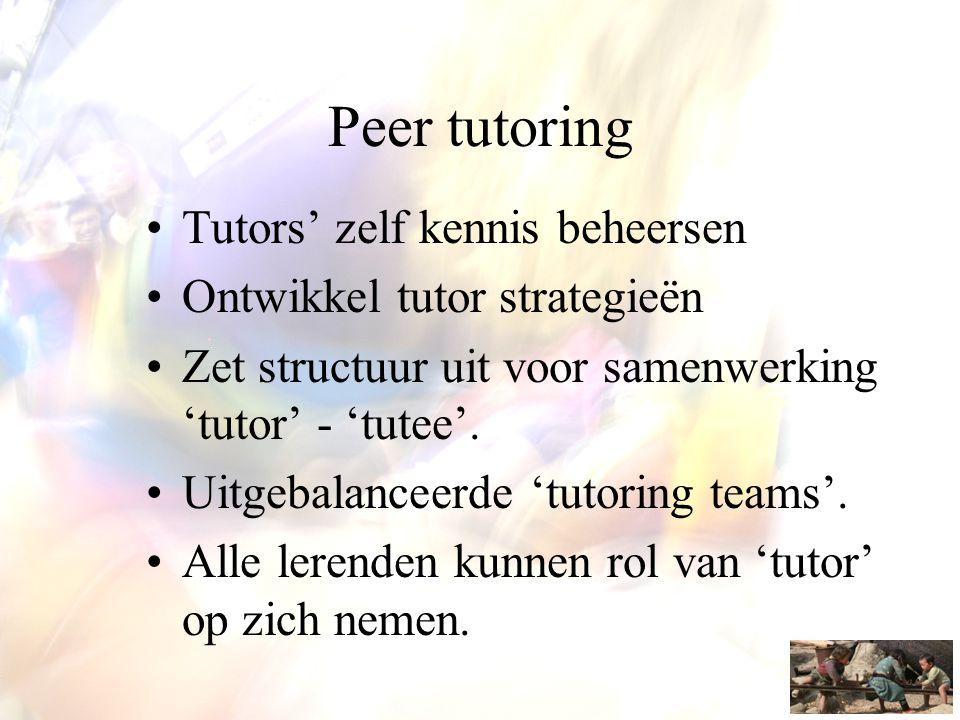 Peer tutoring •Tutors' zelf kennis beheersen •Ontwikkel tutor strategieën •Zet structuur uit voor samenwerking 'tutor' - 'tutee'. •Uitgebalanceerde 't