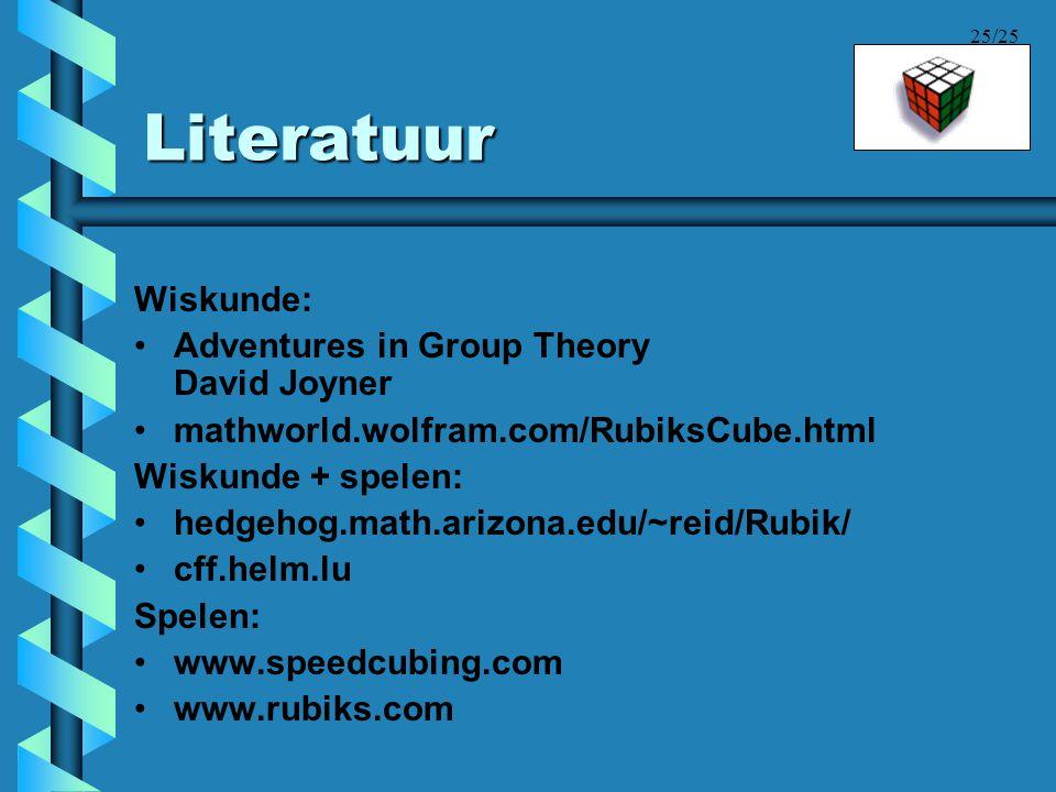 25/25 Literatuur Wiskunde: •Adventures in Group Theory David Joyner •mathworld.wolfram.com/RubiksCube.html Wiskunde + spelen: •hedgehog.math.arizona.e