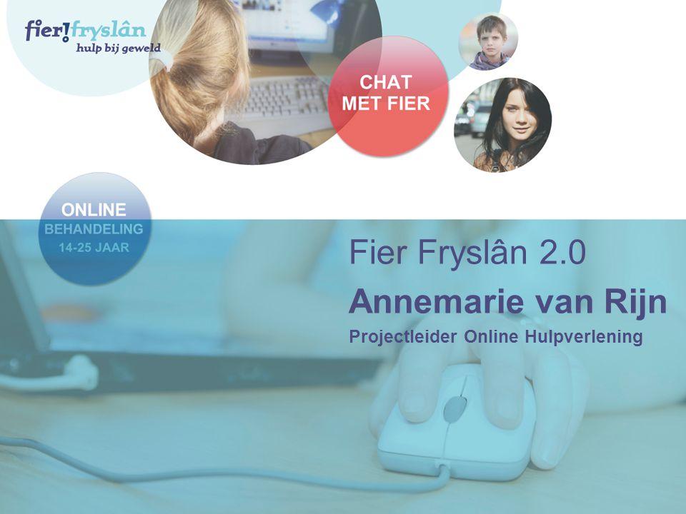 Fier Fryslân 2.0 Annemarie van Rijn Projectleider Online Hulpverlening