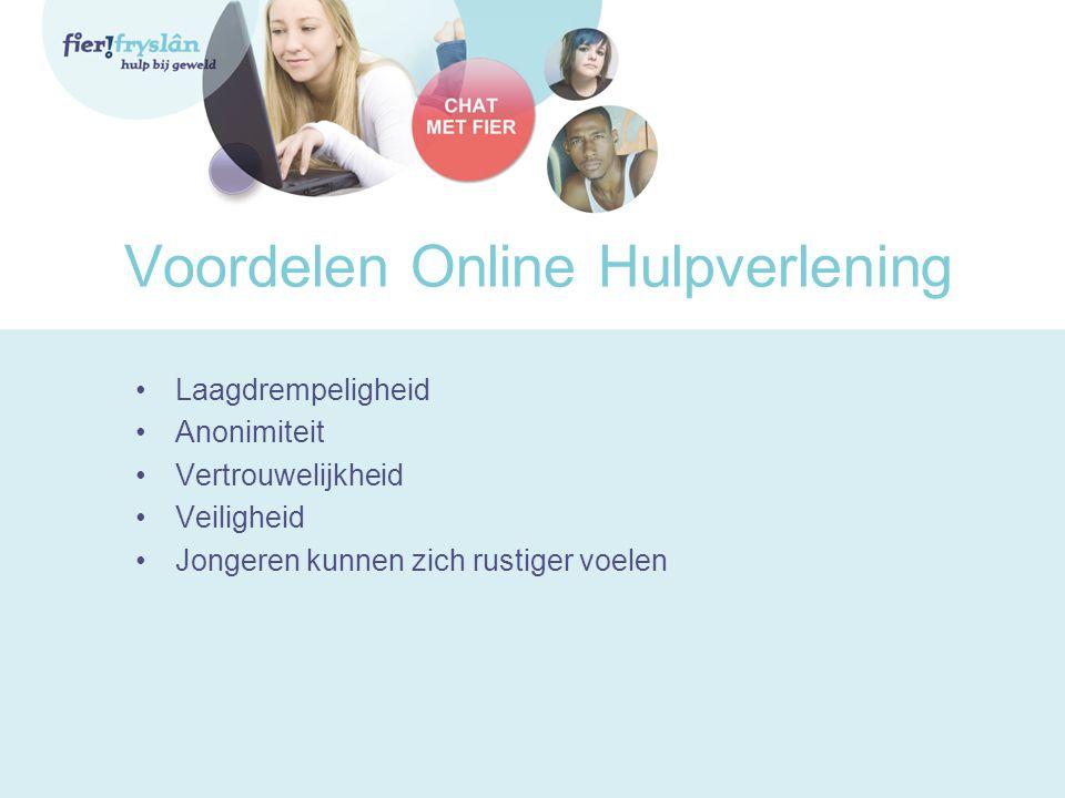 Voordelen Online Hulpverlening •Laagdrempeligheid •Anonimiteit •Vertrouwelijkheid •Veiligheid •Jongeren kunnen zich rustiger voelen
