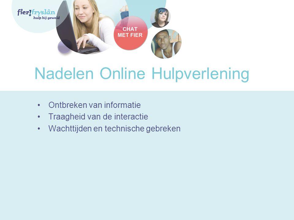 Nadelen Online Hulpverlening •Ontbreken van informatie •Traagheid van de interactie •Wachttijden en technische gebreken