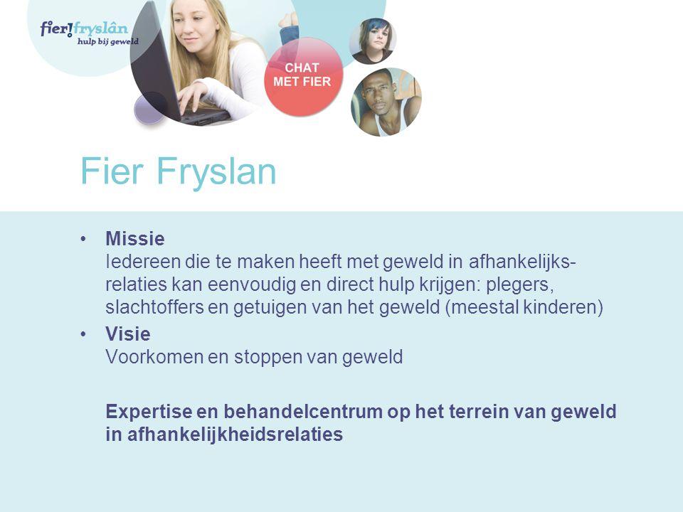 Fier Fryslan •Missie Iedereen die te maken heeft met geweld in afhankelijks- relaties kan eenvoudig en direct hulp krijgen: plegers, slachtoffers en g
