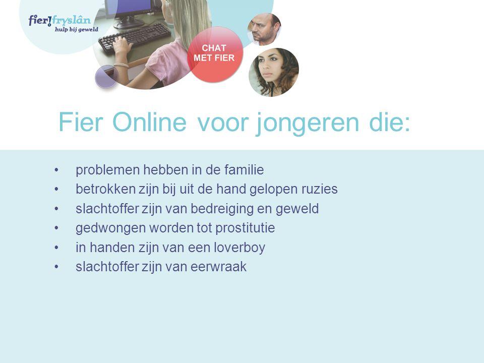 Fier Online voor jongeren die: • problemen hebben in de familie • betrokken zijn bij uit de hand gelopen ruzies • slachtoffer zijn van bedreiging en g