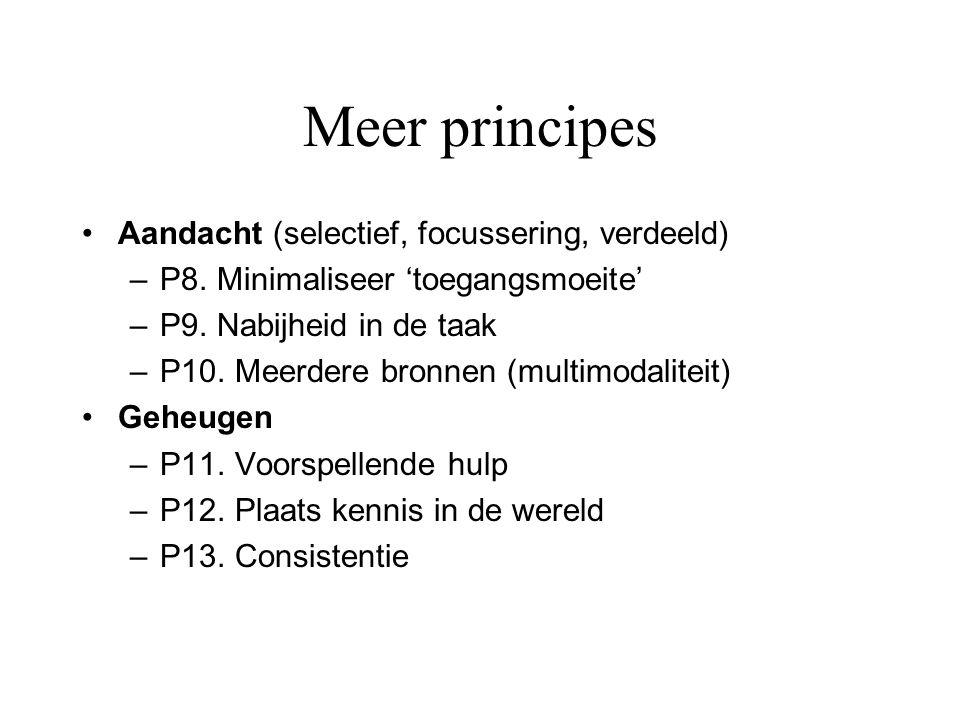 Meer principes •Aandacht (selectief, focussering, verdeeld) –P8. Minimaliseer 'toegangsmoeite' –P9. Nabijheid in de taak –P10. Meerdere bronnen (multi