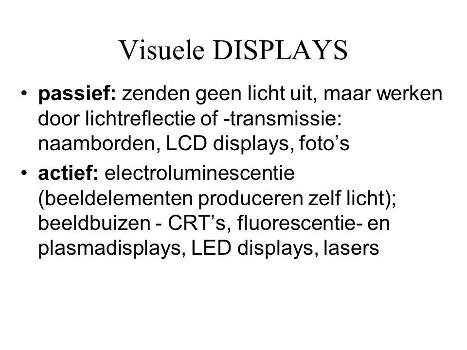 Visuele DISPLAYS •Visuele displays bestaan uit een beeldvormend element en een verlichtingsbron •Bij een actieve display vallen die samen, bij een passieve display zijn ze verschillend lichtbron Beeldvormend element actief passief