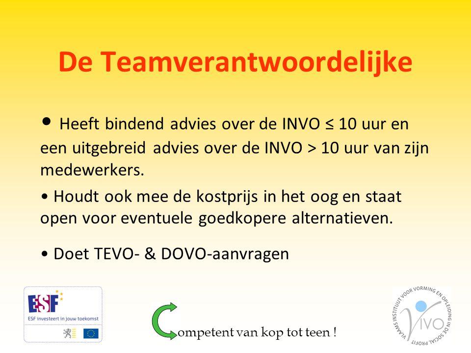 De Teamverantwoordelijke • Heeft bindend advies over de INVO ≤ 10 uur en een uitgebreid advies over de INVO > 10 uur van zijn medewerkers. • Houdt ook